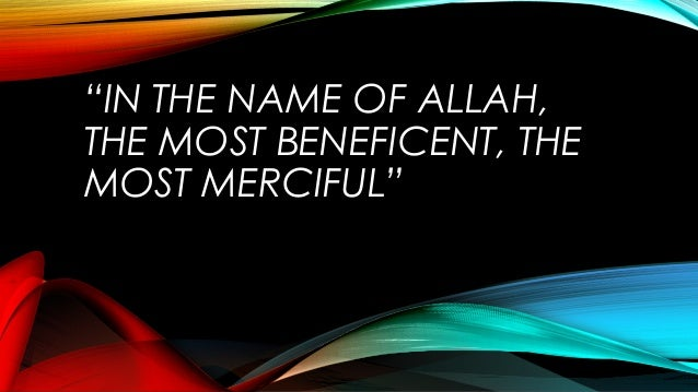 """""""IN THE NAME OF ALLAH, THE MOST BENEFICENT, THE MOST MERCIFUL"""""""