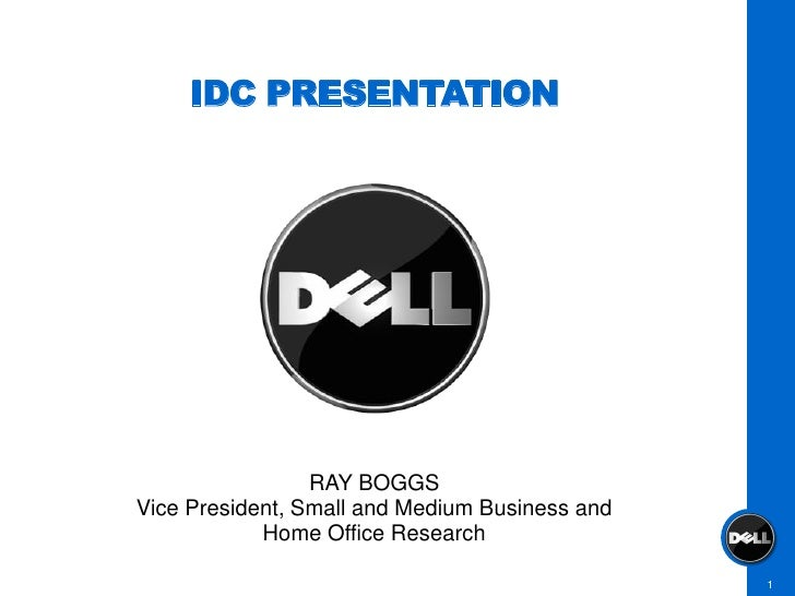 IDC PRESENTATION                      RAY BOGGS Vice President, Small and Medium Business and             Home Office Rese...