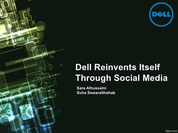 Dell Reinvents ItselfThrough Social MediaSara AlhussainiSuha Sewaralthahab