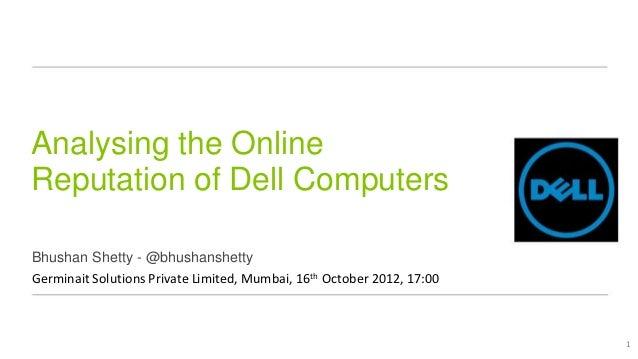 Analysing the OnlineReputation of Dell ComputersBhushan Shetty - @bhushanshettyGerminait Solutions Private Limited, Mumbai...