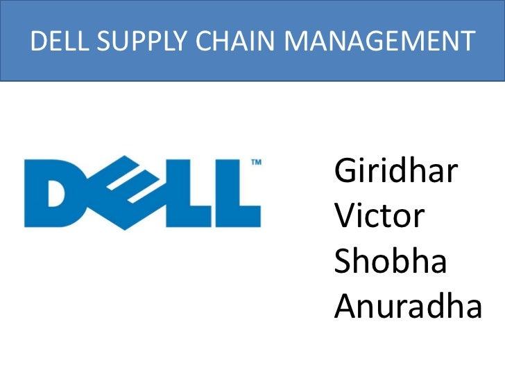 DELL SUPPLY CHAIN MANAGEMENT                   Giridhar                   Victor                   Shobha                 ...