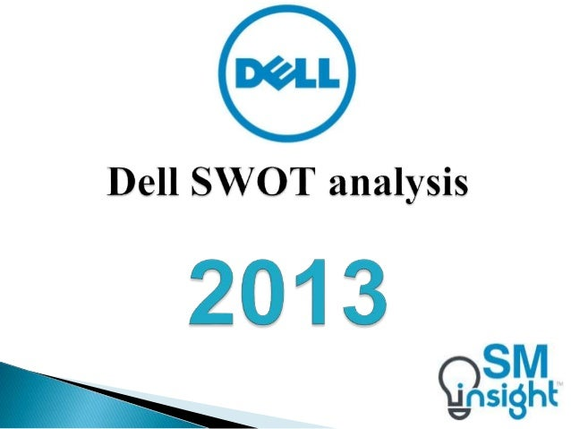 dell corporation swot analysis Dell corporation was founded by michael saul dell (one of the richest people in the world, with a net worth of us$14 billion in 2010) in 1984.