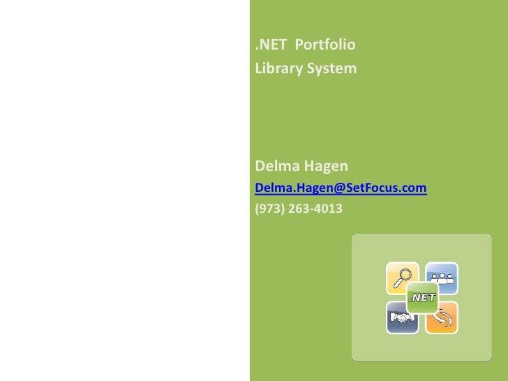.NET  Portfolio<br />Library System<br />Delma Hagen<br />Delma.Hagen@SetFocus.com<br />(973) 263-4013<br />
