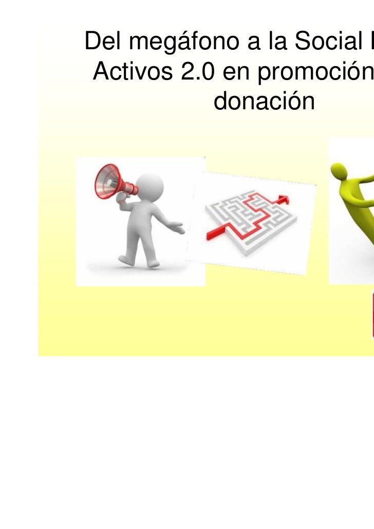 Del megáfono a la Social Media: Activos 2.0 en promoción de la            donación