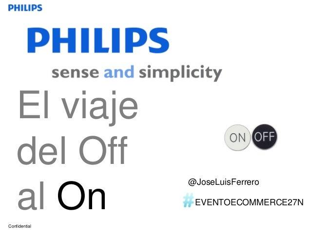 El viaje    del Off               @JoseLuisFerrero    al OnConfidential                EVENTOECOMMERCE27N