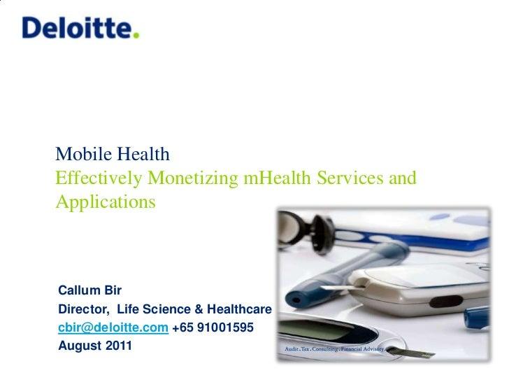 Mobile HealthEffectively Monetizing mHealth Services andApplicationsCallum BirDirector, Life Science & Healthcarecbir@delo...