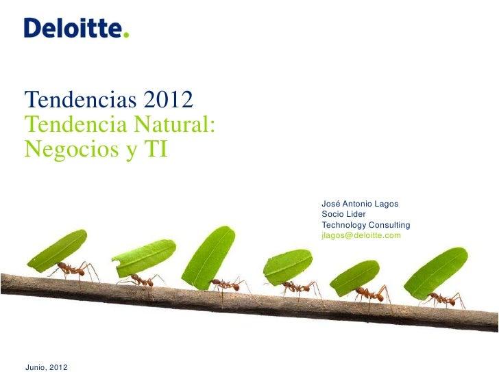 Tendencias 2012Tendencia Natural:Negocios y TI                     José Antonio Lagos                     Socio Lider     ...