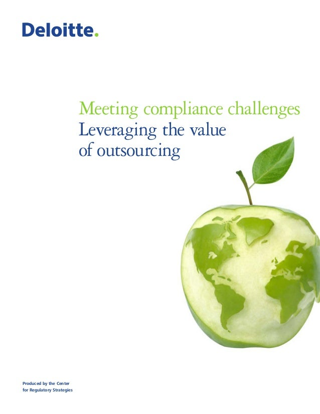 Meeting compliance challenges Leveraging the value of outsourcing Produced by the Center for Regulatory Strategies
