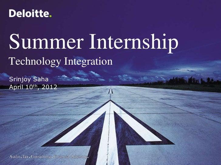 Summer InternshipTechnology IntegrationSrinjoy SahaApril 10th, 2012                         ©2005 Deloitte Inc.