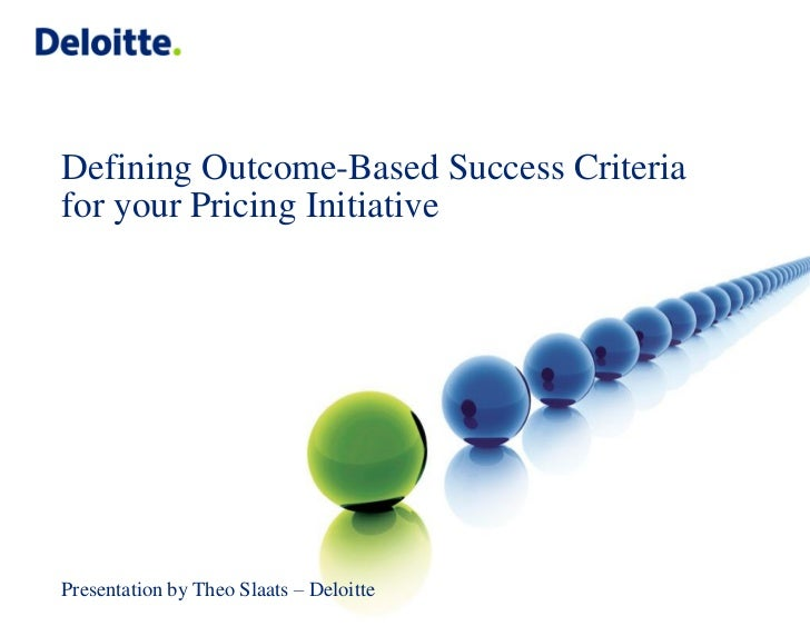 Defining Outcome-Based Success Criteriafor your Pricing InitiativePresentation by Theo Slaats – Deloitte                  ...
