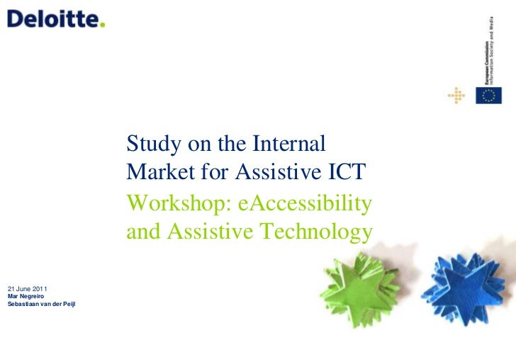 Study on the Internal Market for Assistive ICT<br />Workshop: eAccessibility and Assistive Technology<br />21 June 2011<br...