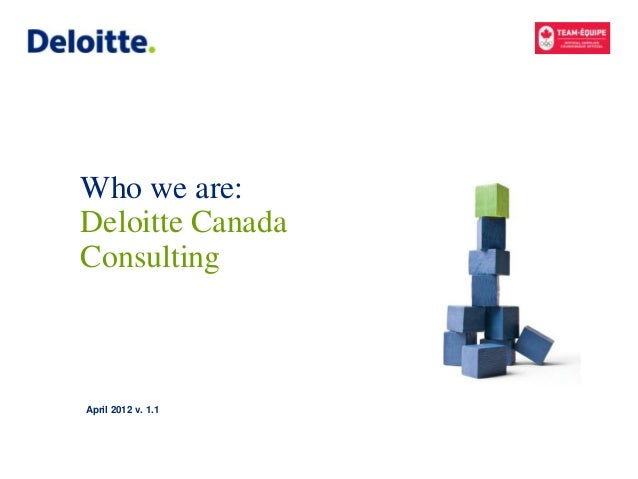 Who we are:Deloitte CanadaConsultingApril 2012 v. 1.1