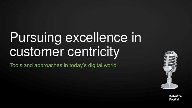 """Pursuing excellence in customer centricity Tools and approaches in today""""s digital world"""