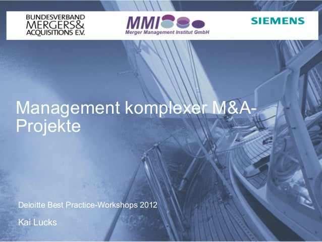 Management komplexer M&A-ProjekteDeloitte Best Practice-Workshops 2012Kai LucksAugust 2012                    Prof. Dr.-In...