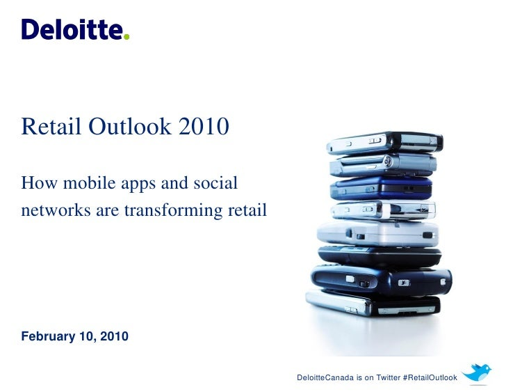 Retail Outlook 2010  How mobile apps and social networks are transforming retail     February 10, 2010                    ...