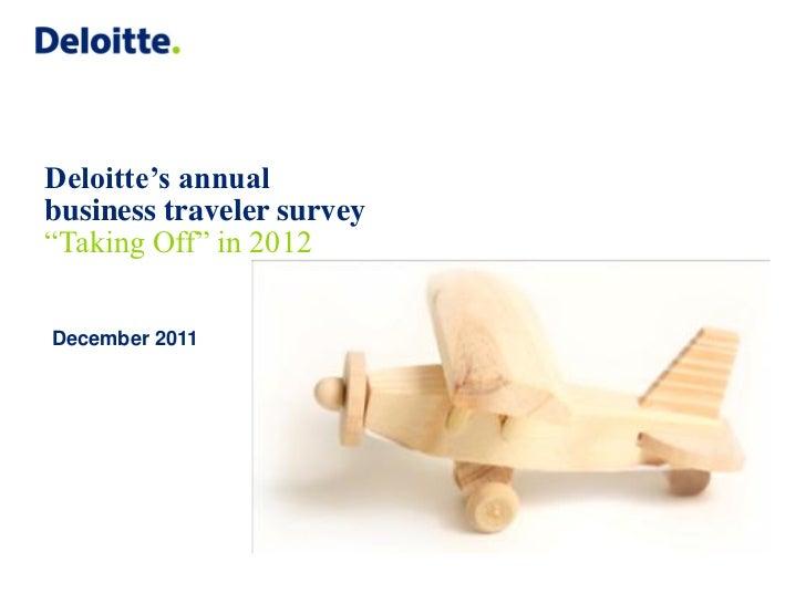 """Deloitte's annualbusiness traveler survey""""Taking Off"""" in 2012December 2011                           Placeholder:         ..."""