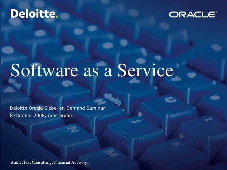 Software as a Service Deloitte Oracle Siebel on Demand Seminar 8 Oktober 2008, Amsterdam                                  ...