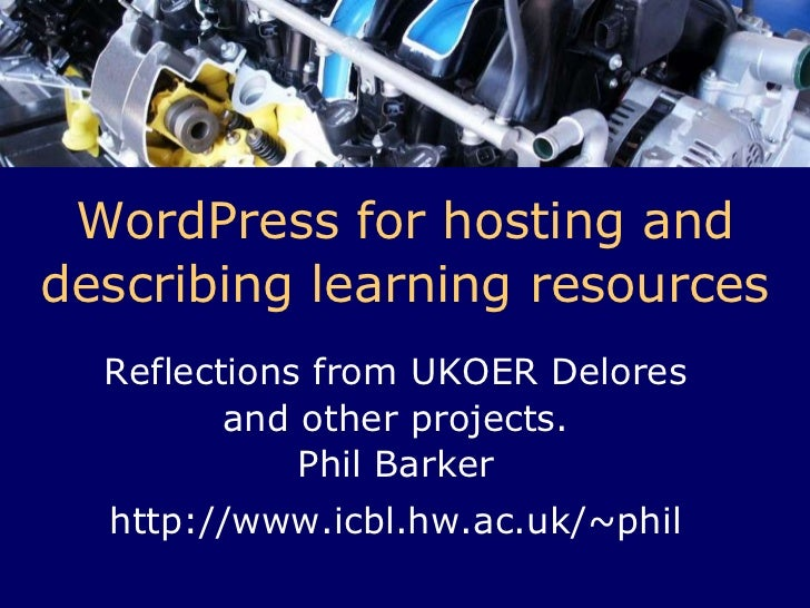 WordPress for hosting and describing learning resources<br />Reflections from UKOER Delores and other projects.Phil Barker...