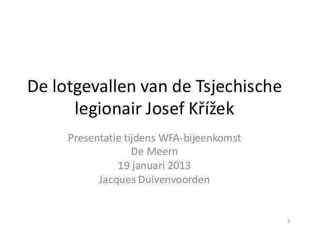 De lotgevallen van de Tsjechische      legionair Josef Křížek     Presentatie tijdens WFA-bijeenkomst                   De...