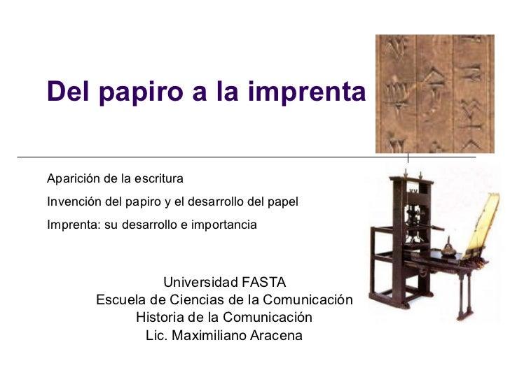 Universidad FASTA Escuela de Ciencias de la Comunicación Historia de la Comunicación Lic. Maximiliano Aracena Del papiro a...