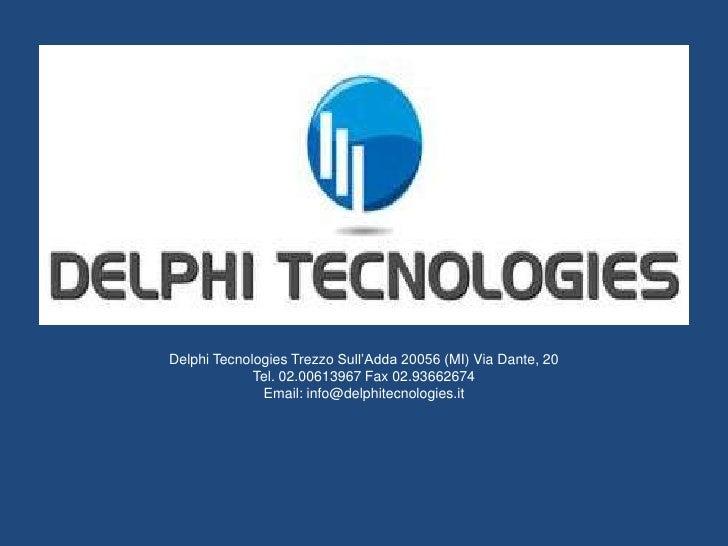 DelphiTecnologiesTrezzo Sull'Adda 20056 (MI) Via Dante, 20<br />Tel. 02.00613967 Fax 02.93662674<br />Email: info@delphite...