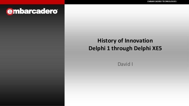 EMBARCADERO TECHNOLOGIES EMBARCADERO TECHNOLOGIES  History of Innovation Delphi 1 through Delphi XE5 David I