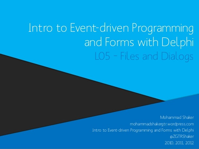 Intro to Event-driven Programming and Forms with Delphi L05 – Files and Dialogs  Mohammad Shaker mohammadshakergtr.wordpre...