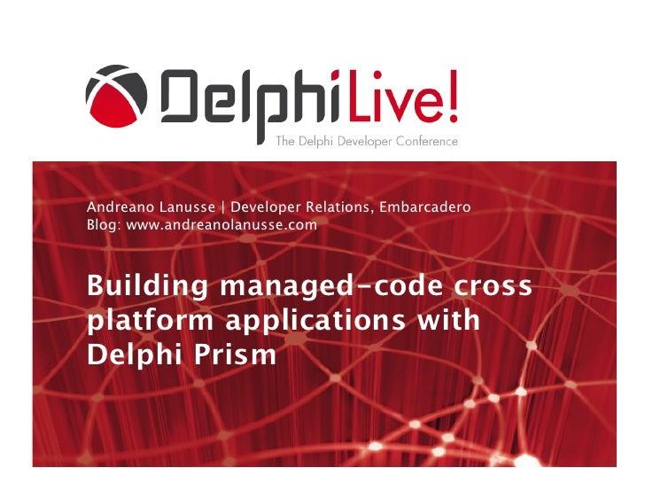 Andreano Lanusse | Developer Relations, EmbarcaderoBlog: www.andreanolanusse.com<br />Building managed-code cross platform...
