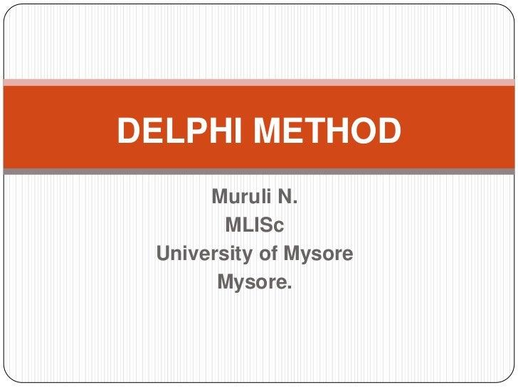 DELPHI METHOD<br />Muruli N.<br />MLISc<br />University of Mysore<br />Mysore. <br />