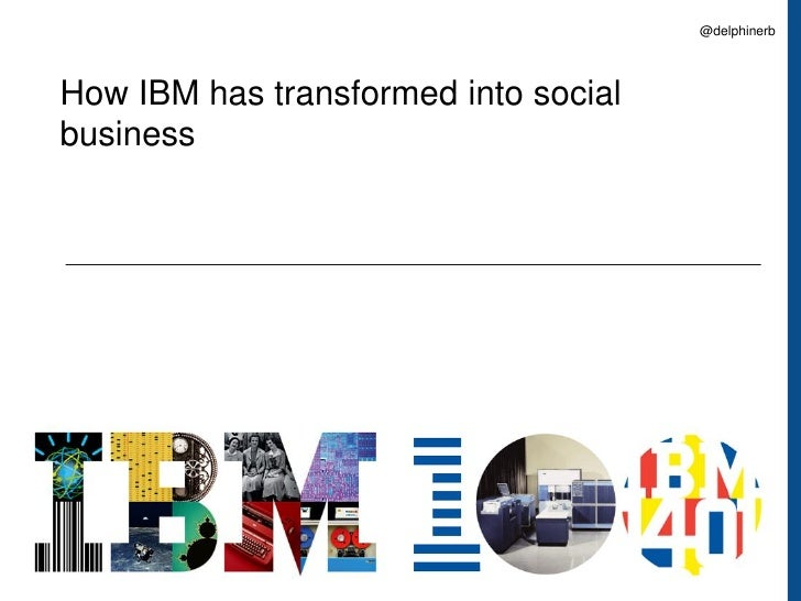 @delphinerbHow IBM has transformed into socialbusiness                                               1