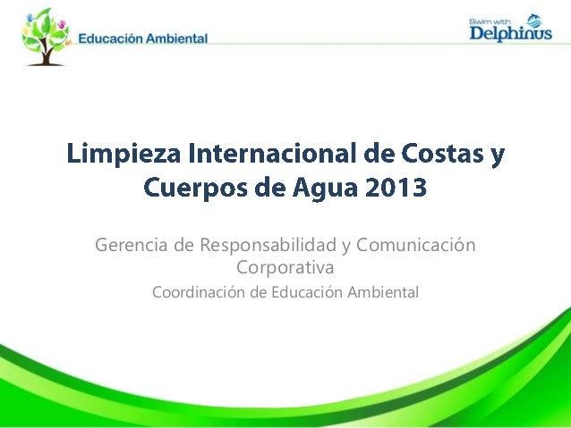 Gerencia de Responsabilidad y Comunicación Corporativa Coordinación de Educación Ambiental