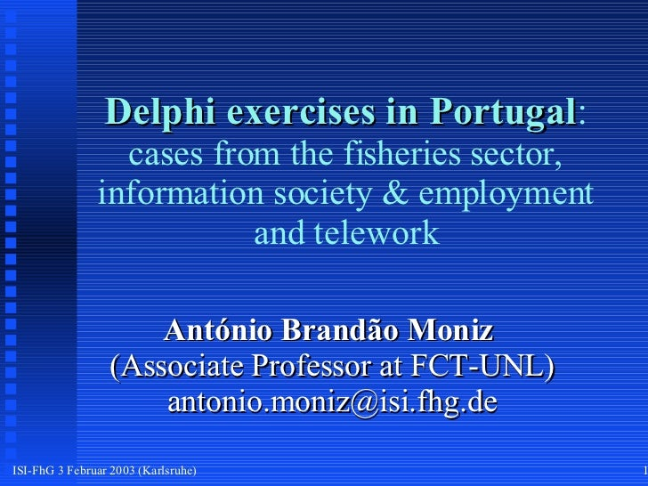 Delphi exercises in Portugal : cases from the fisheries sector, information society & employment and telework António Bran...