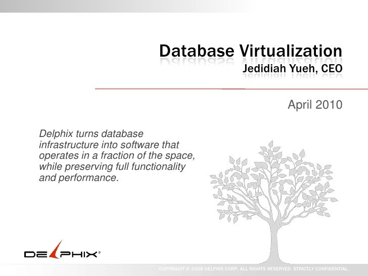 Database VirtualizationJedidiah Yueh, CEO<br />April 2010<br />Delphix turns database infrastructure into software that op...