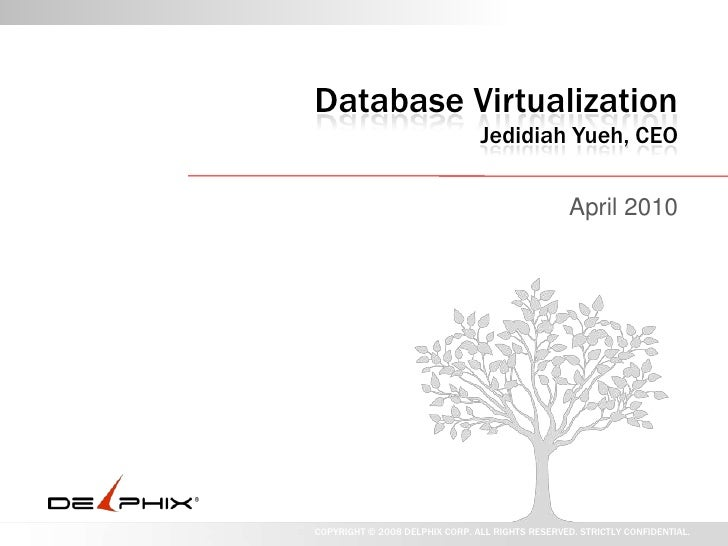 Database VirtualizationJedidiah Yueh, CEO<br />April 2010<br />