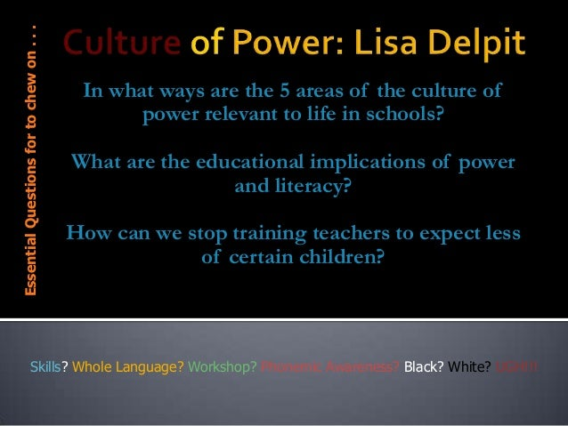 Essential Questions for to chew on . . .  In what ways are the 5 areas of the culture of power relevant to life in schools...