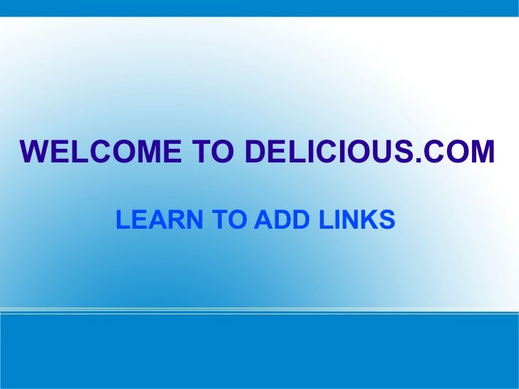 WELCOME TO DELICIOUS.COM    LEARN TO ADD LINKS