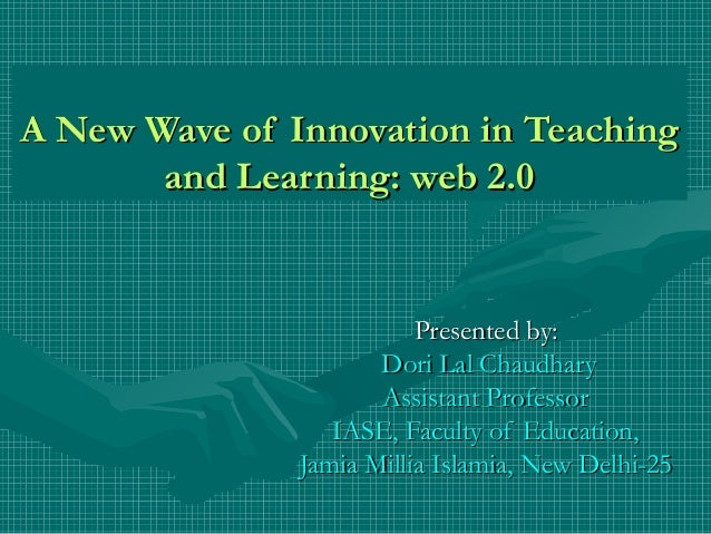 A New Wave of Innovation in TeachingA New Wave of Innovation in Teaching and Learning: web 2.0and Learning: web 2.0 Presen...