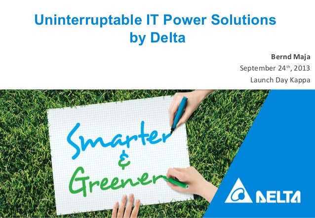 Delta ConfidentialDelta Confidential 1 Uninterruptable IT Power Solutions by Delta Bernd Maja September 24th , 2013 Launch...
