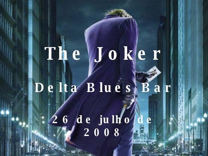 The Joker Delta Blues Bar 26 de julho de 2008