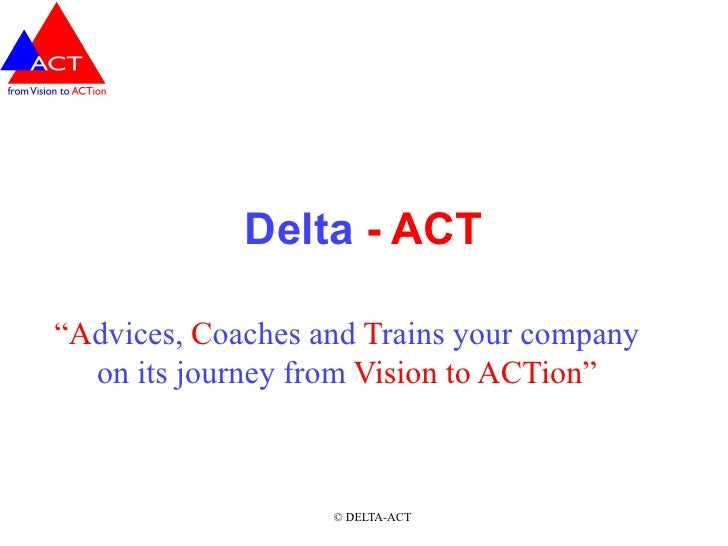 """Delta - ACT  """"Advices, Coaches and Trains your company   on its journey from Vision to ACTion""""                       © DEL..."""