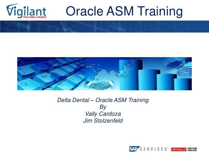 Oracle ASM Training<br />Oracle ASM Training<br />By<br />Vally Cardoza<br />Jim Stolzenfeld<br />