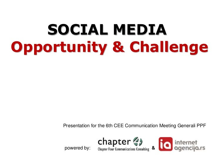 SOCIAL MEDIAOpportunity & Challenge      Presentation for the 6th CEE Communication Meeting Generali PPF      powered by: ...