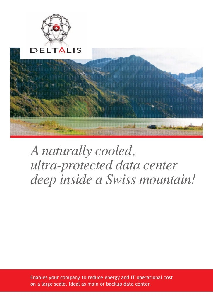 A naturally cooled,ultra-protected data centerdeep inside a Swiss mountain!Enables your company to reduce energy and IT op...
