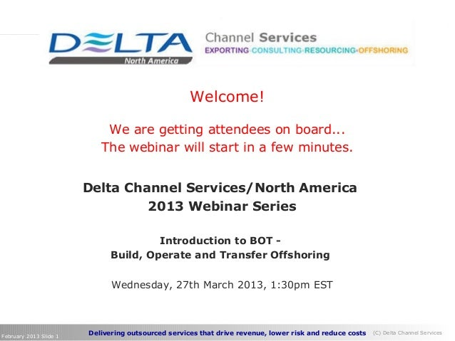 Delivering outsourced services that drive revenue, lower risk and reduce costs (C) Delta Channel ServicesFebruary 2013 Sli...