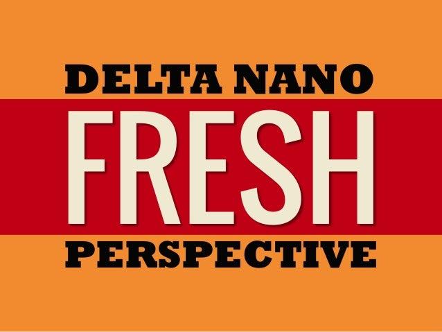 Delta Nano Fresh Perspective
