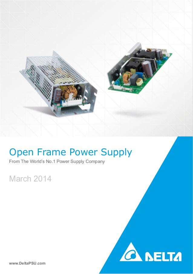 Open Frame Power Supply From The World's No.1 Power Supply Company www.DeltaPSU.com March 2014