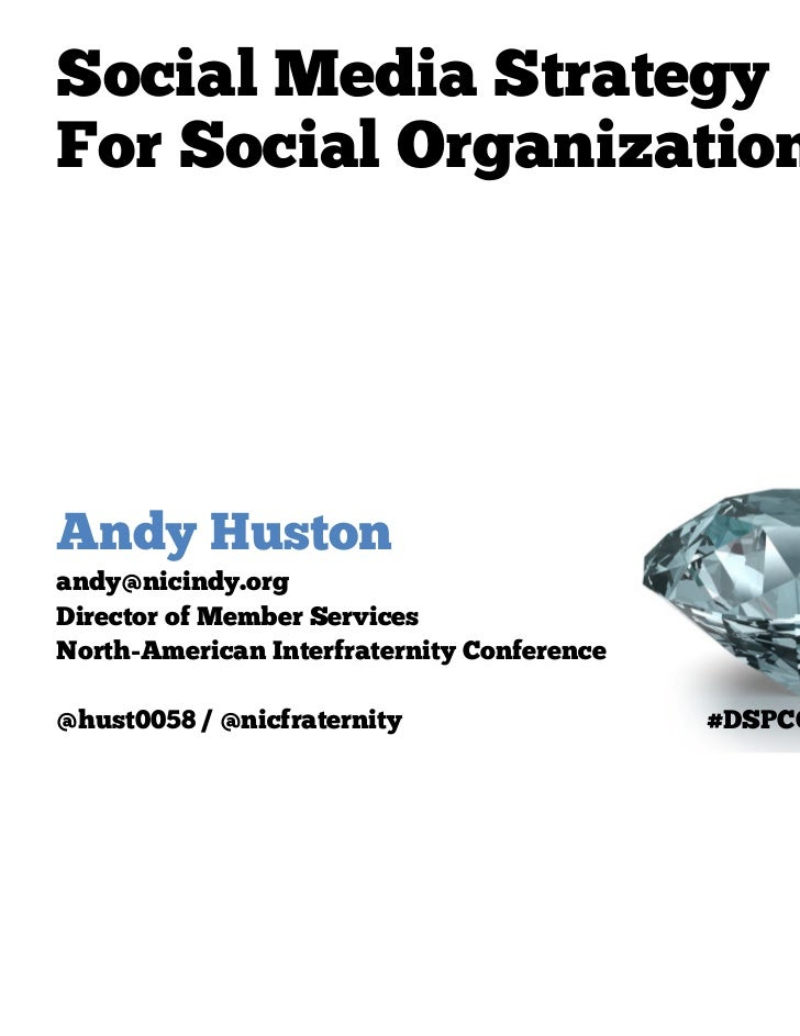 Social Media StrategyFor Social OrganizationsAndy Hustonandy@nicindy.orgDirector of Member ServicesNorth-American Interfra...