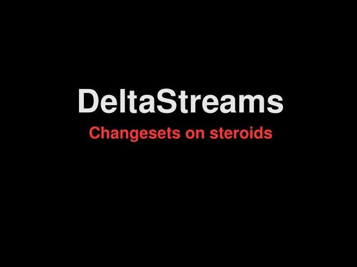 Deltastreams