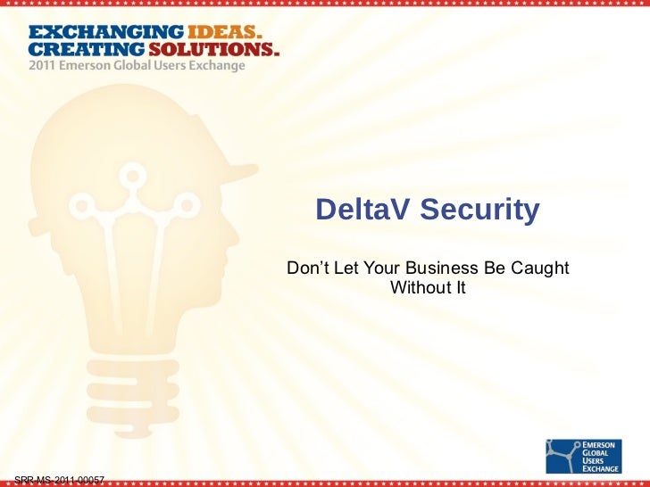 DeltaV Security Don't Let Your Business Be Caught Without It SRR-MS-2011-00057