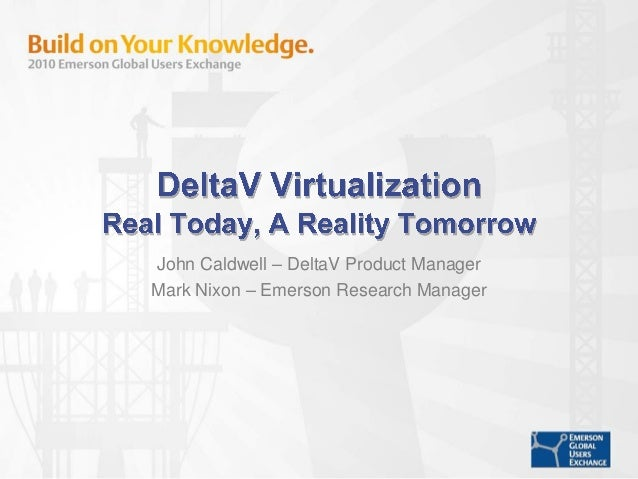 John Caldwell – DeltaV Product Manager Mark Nixon – Emerson Research Manager